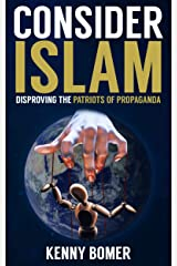 CONSIDER ISLAM: Disproving the Patriots of Propaganda Kindle Edition