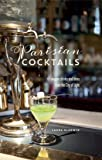 Parisian Cocktails: 65 elegant drinks and bites from the City of Light