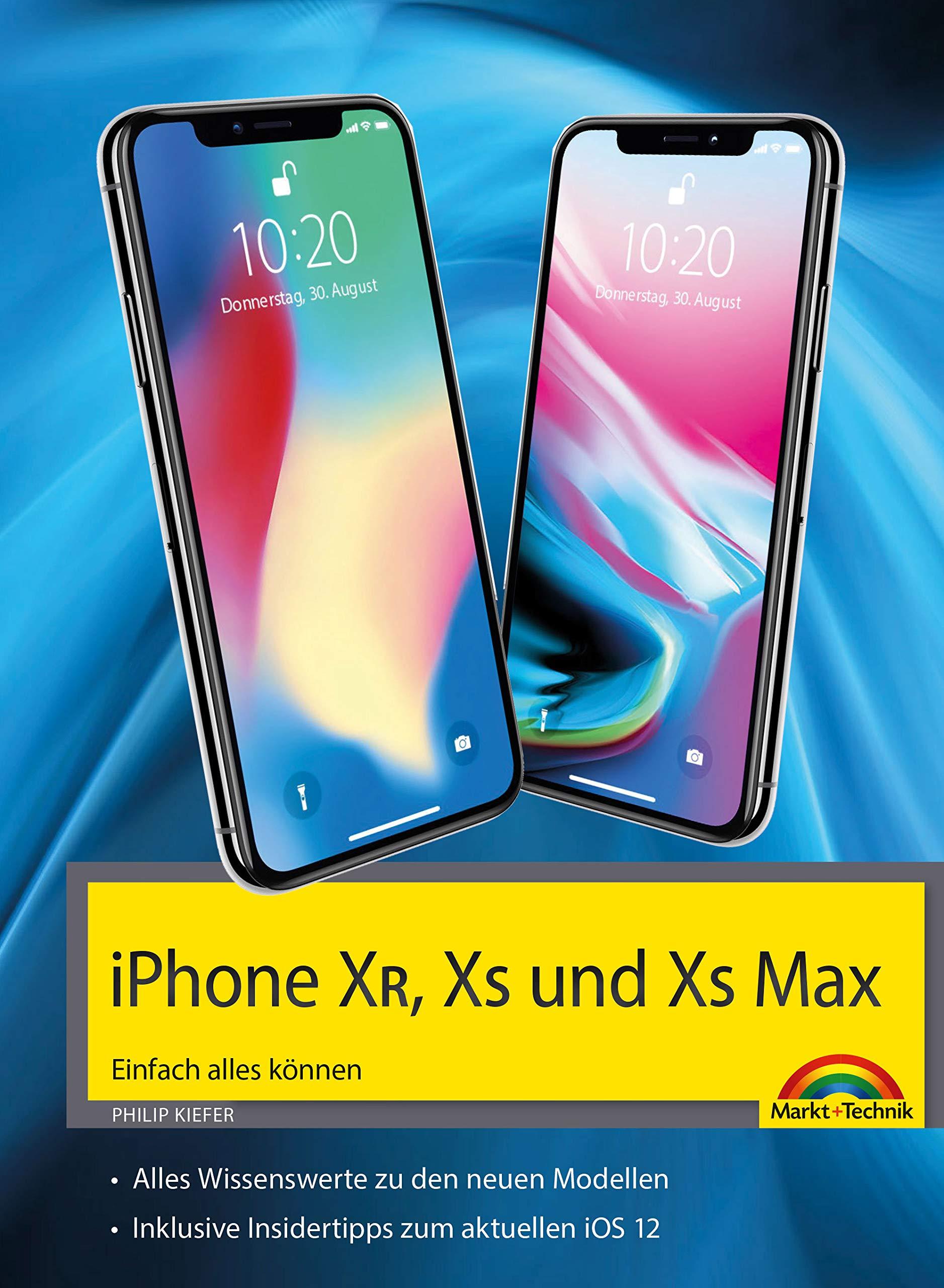 iPhone XR, XS und XS Max – Einfach alles können - Die Anleitung zu allen neuen iPhones mit iOS 12 Taschenbuch – 22. Oktober 2018 Philip Kiefer Markt + Technik Verlag 3959821859 Hardware