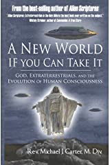 A New World If You Can Take It: God, Extraterrestrials, and the  Evolution of Human Consciousness Kindle Edition