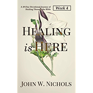 Healing is Here—Week 4: A 49-Day Devotional Journey of Healing Through the Bible (Daily Prayers for Physical Healing)