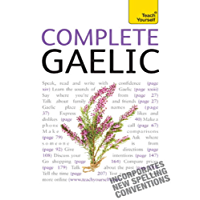 Complete Gaelic Beginner to Intermediate Book and Audio Course: Learn to read, write, speak and understand a new language with Teach Yourself (Complete Languages)