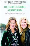 Hochsensibel geboren: Wie Empfindsamkeit stark machen kann (German Edition)