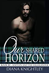 Our Shared Horizon (Kaitlyn and the Highlander Book 10) Kindle Edition