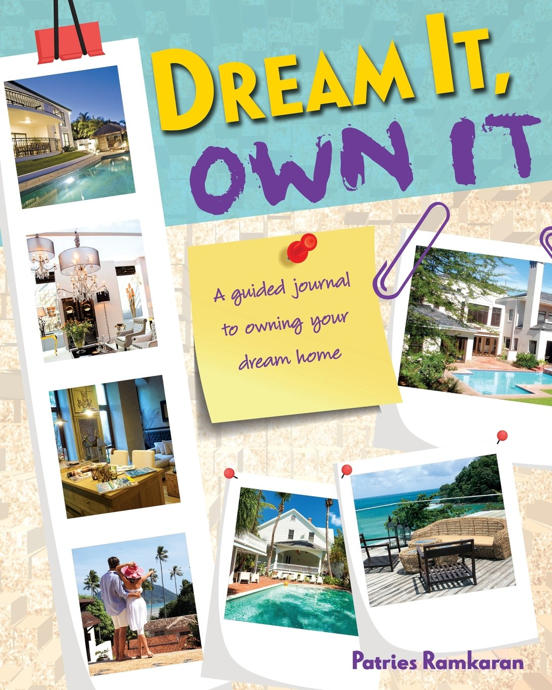 Dream IT Own IT: A guided journal to owning your DREAM HOME