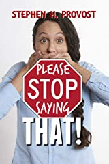 Please Stop Saying That! Kindle Edition