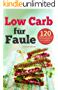 Low Carb für Faule: 120 einfache und leckere Rezepte in unter 20 Minuten inkl. 30-Tage-Challenge (Kochbuch für Low-Carb-Ernährung, LowCarb Rezepte)