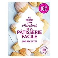 Le grand livre Marabout de la pâtisserie facile : 500 recettes