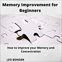 Memory Improvement for Beginners: How to Improve Your Memory and Concentration