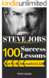 Steve Jobs: 100 Success Lessons from Steve Jobs On How To Be Successful In Life And Business