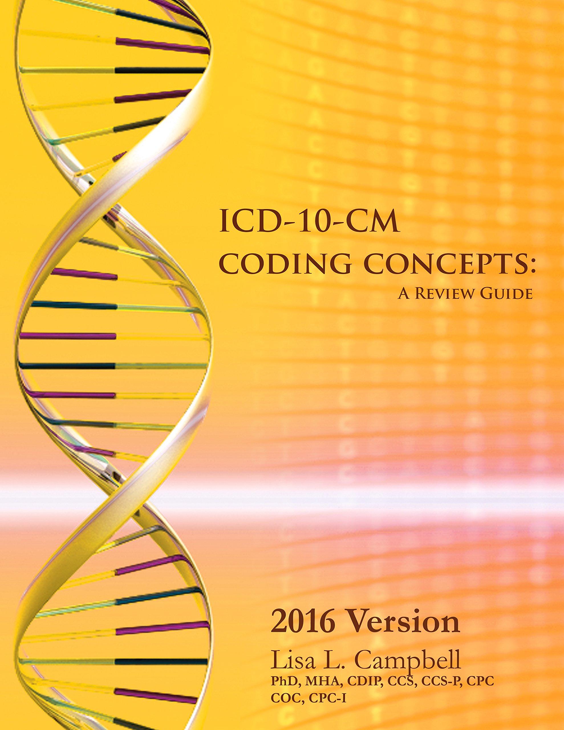 ICD-10-CM Coding Concepts: A Review Guide: PhD, CDIP, CCS, CCS-P, CPC, COC,  CPC-I Lisa L. Campbell: 9780983305095: Amazon.com: Books