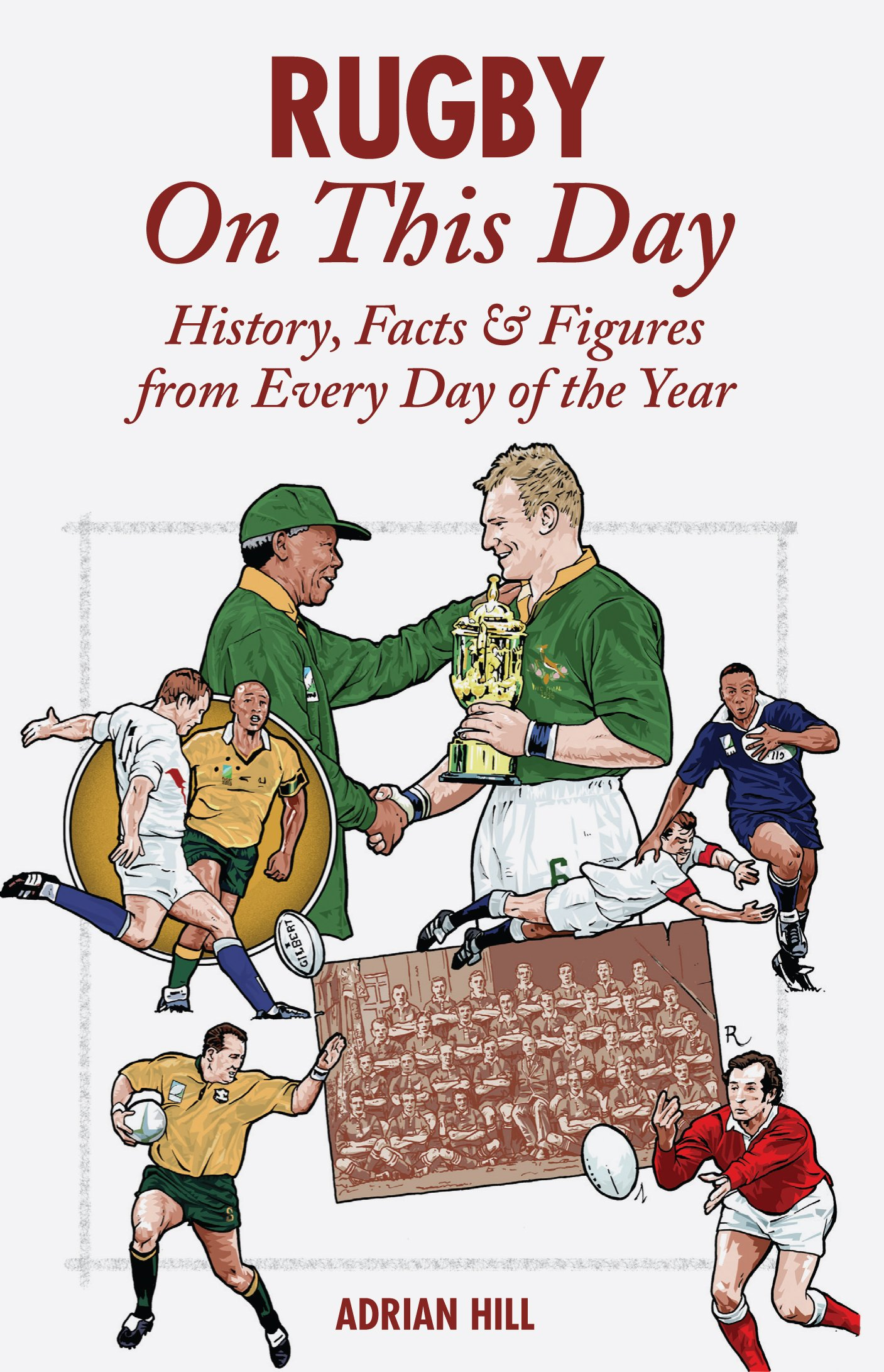 Rugby On This Day: History; Facts and Figures from Every Day of the Year