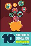 10 Maneiras de organizar a sua vida financeira