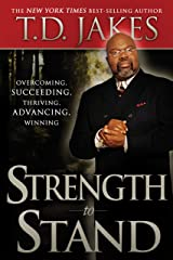 Strength to Stand: Overcoming, Succeeding, Thriving, Advancing, Winning Kindle Edition