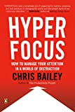 Hyperfocus: How to Manage Your Attention in a World of Distraction