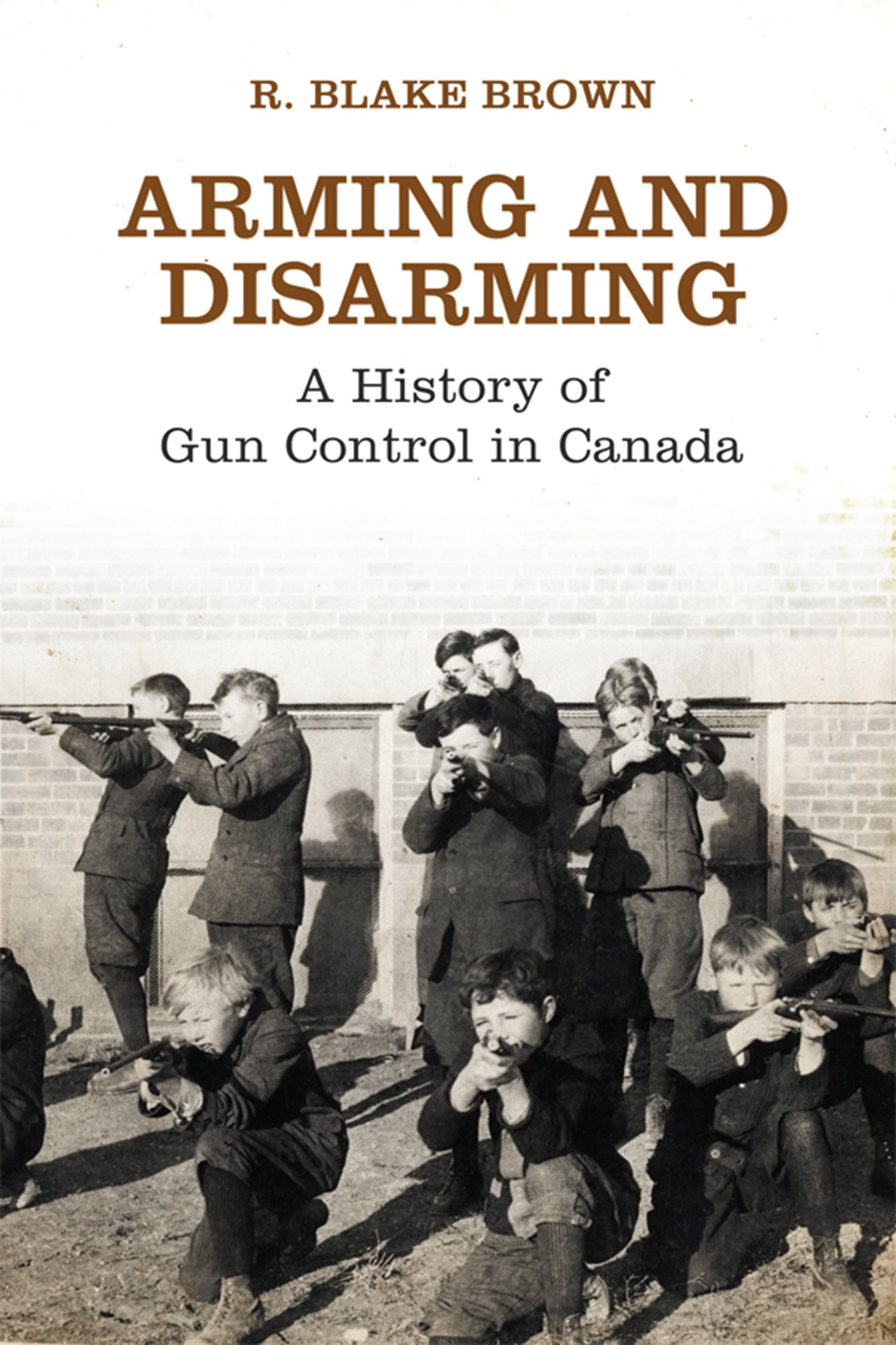 Arming And Disarming: A History Of Gun Control In Canada: R. Blake Brown:  9781442626379: Public Policy: Amazon Canada