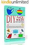 DIY FACE MASK WITH PATTERN: 5 Homemade Models Easy to Make by Illustrated and Verified Steps. No More Waste! Reusable…