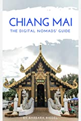 Chiang Mai The Digital Nomads' Guide: Handbook for Digital Nomads, Location Independent Workers, and Connected Travelers in Thailand (City Guides for Digital Nomads 8) Kindle Edition