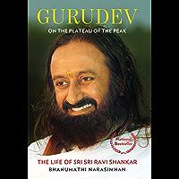 Gurudev: On the Plateau of the Peak: The Life of Sri Sri Ravi Shankar (English Edition)