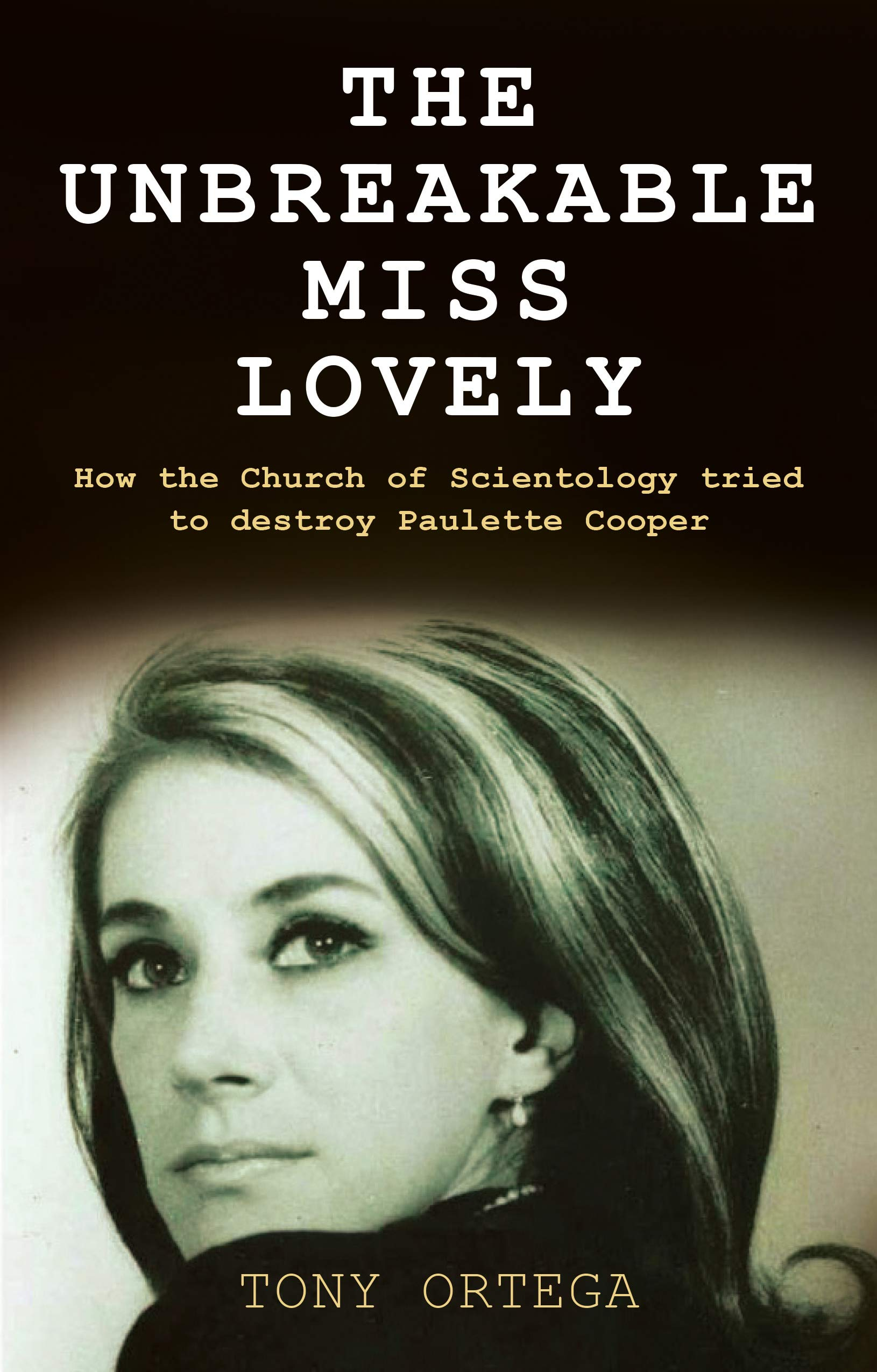 The Unbreakable Miss Lovely  How The Church Of Scientology Tried To Destroy Paulette Cooper  English Edition