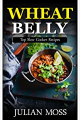 Wheat Belly: The Revolutionary Wheat Belly Diet© with 220+ Grain & Gluten-Free Slow Cooker Recipes for Rapid Weight Loss (The Wheat-Free Cookbook) Kindle Edition
