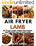 Air Fryer  Lamb: Air Fryer Lamb Recipes Cookbook The Easiest and Fastest Way to Cook Lamb (Air Fryer Cookbook 8)
