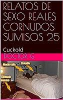 RELATOS DE SEXO REALES CORNUDOS SUMISOS 25: