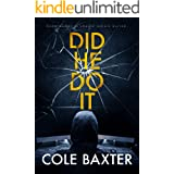 Did He Do It: A Gripping Psychological Thriller That Will Have You At The Edge Of Your Seat…