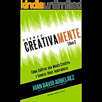 Piense Creativamente Cómo Cultivar una Mente Creativa y Generar Ideas Innovadoras: Hábitos De Pensamiento Creativo Para Innovar y Generar Ideas Innovadoras (Piense Poderosamente nº 2)
