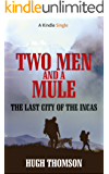 Two Men and a Mule: The Last City of the Incas (Kindle Single)