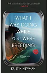 What I Was Doing While You Were Breeding: A Memoir Kindle Edition