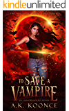 To Save a Vampire: A Paranormal Dystopian Vampire Series (The Midnight Monsters Series Book 1)