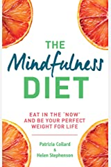 The Mindfulness Diet: Eat in the 'now' and be the perfect weight for life – with mindfulness practices and 70 recipes Kindle Edition
