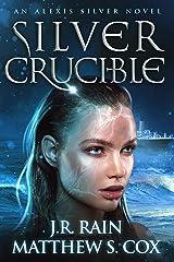 Silver Crucible (Alexis Silver Book 4) Kindle Edition