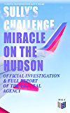 "Sully's Challenge: ""Miracle on the Hudson"" – Official Investigation & Full Report of the Federal Agency: True Event so Incredible It Incited Full Investigation ... after Both Engine Stopped by Canada Geese"