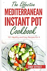 The Effective Mediterranean Instant Pot Cookbook: 101 Healthy and Easy Recipes for 4 Kindle Edition