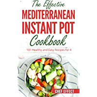 The Effective Mediterranean Instant Pot Cookbook: 101 Healthy and Easy Recipes for 4 (English Edition)
