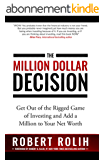 The Million Dollar Decision: Get Out of the Rigged Game of Investing and Add a Million to Your Net Worth (English Edition)