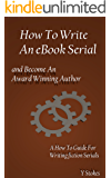 How To Write An eBook Serial And Become An Award Winning Author: A How To Guide For Writing Fiction Serials
