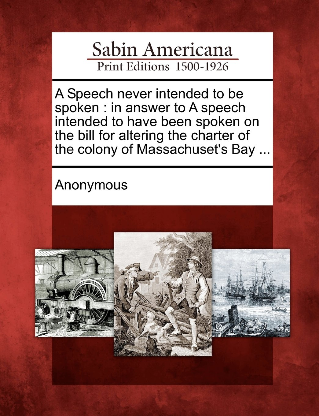 A Speech never intended to be spoken: in answer to A speech intended to have been spoken on the bill for altering the charter of the colony of Massachuset's Bay ... ebook