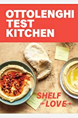Ottolenghi Test Kitchen: Shelf Love: Recipes to Unlock the Secrets of Your Pantry, Fridge, and Freezer: A Cookbook Kindle Edition