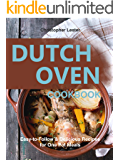 Dutch Oven Cookbook: Easy-to-Follow Delicious  Recipes for One Pot Meals