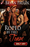 Roped by the Team (Daly Way Series, Book Six) by Brynn Paulin
