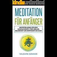 Meditation für Anfänger: Meditation lernen für mehr Ausgeglichenheit, Stress abbauen, Gelassenheit und mehr Power und Glück.