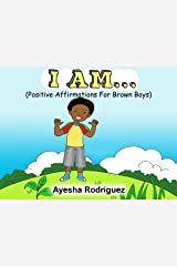 I AM...: Positive Affirmations for Brown Boys Kindle Edition
