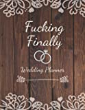 Fucking Finally - Wedding Planner: Detailed Wedding Planner and Organizer, Engagement Gift for Bride and Groom