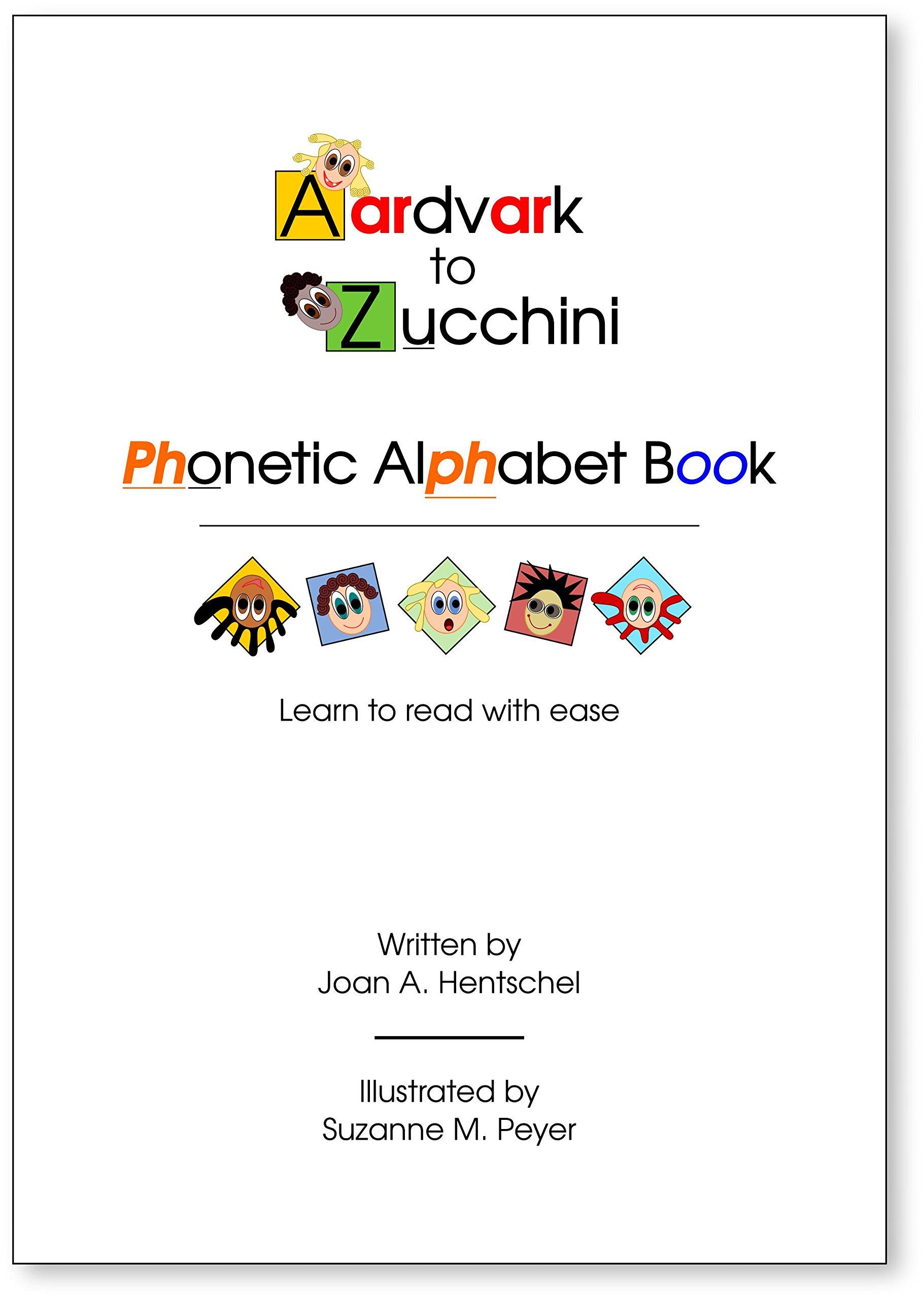 Aardvark To Zucchini Phonetic Alphabet Book Joan Hentschel Suzanne Peyer 9780692262429 Amazon Com Books
