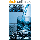 Survival Water Storage: Collect and Save Clean Drinking Water: (How to Store Food and Water, Survival Gear) (English Edition)