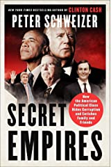 Secret Empires: How the American Political Class Hides Corruption and Enriches Family and Friends Paperback