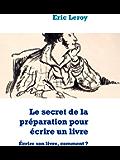 Le secret de la préparation pour écrire un livre: Écrire son livre, comment ?